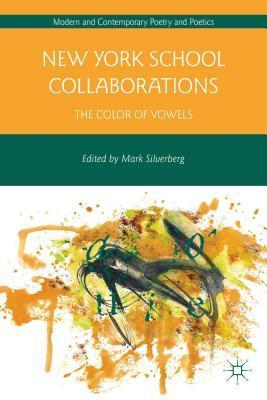 New York School Collaborations: The Color of Vowels Mark Silverberg