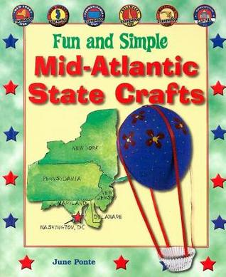 Fun and Simple Mid-Atlantic State Crafts: New York, New Jersey, Pennsylvania, Delaware, Maryland, and Washington, D.C.  by  June Ponte