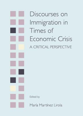 Discourses on Immigration in Times of Economic Crisis: A Critical Perspective  by  Maria Martinez Lirola
