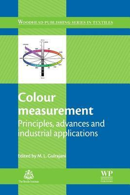 Colour Measurement: Principles, Advances and Industrial Applications  by  M L Gulrajani