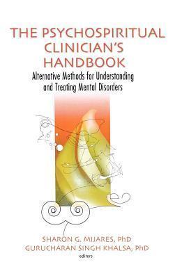 Psychospiritual Clinicians Handbook: Alternative Methods for Understanding and Treating Mental Disorders  by  Sharon G. Mijares