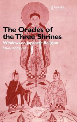Oracles of the Three Shrines: Windows on Japanese Religion  by  Brian Bocking