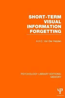 Short-Term Visual Information Forgetting A.H.C. van der Heijden