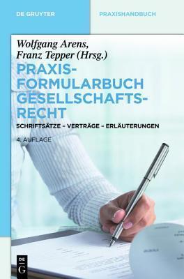 Praxisformularbuch Gesellschaftsrecht: Schriftsatze - Vertrage - Erlauterungen  by  Wolfgang Arens