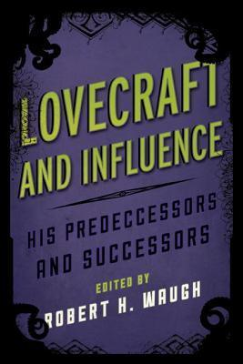 Lovecraft and Influence: His Predecessors and Successors Robert H Waugh
