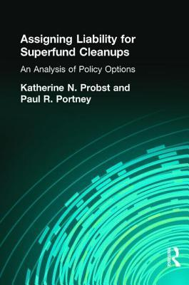 Assigning Liability for Superfund Cleanups: An Analysis of Policy Options Katherine N. Probst