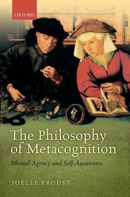 Philosophy of Metacognition: Mental Agency and Self-Awareness  by  Jo Proust