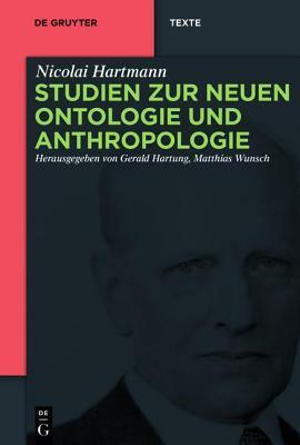 Studien Zur Neuen Ontologie Und Anthropologie Nicolai Hartmann