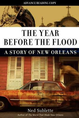 Year Before the Flood: A Story of New Orleans  by  Ned Sublette