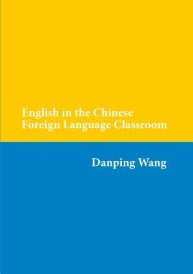 English in the Chinese Foreign Language Classroom Danping Wang