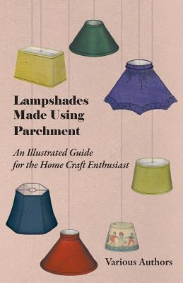 Lampshades Made Using Parchment - An Illustrated Guide for the Home Craft Enthusiast Various