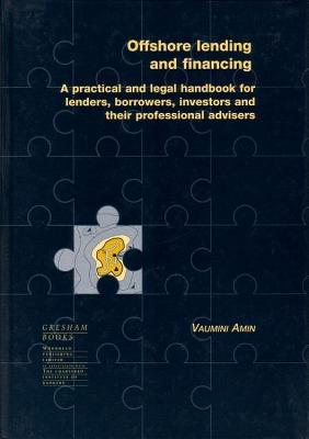 Offshore Lending and Financing: A Practical and Legal Handbook for Lenders, Borrowers, Investors and Their Professional Advisers  by  Vaumini Amin