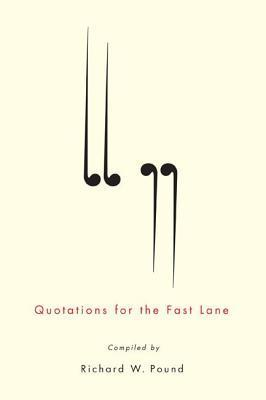 Quotations for the Fast Lane Richard W. Pound