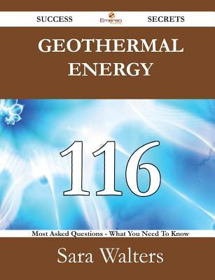 Geothermal Energy 116 Success Secrets - 116 Most Asked Questions on Geothermal Energy - What You Need to Know  by  Sara Walters