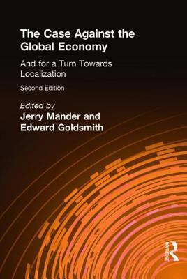 Case Against the Global Economy: And for a Turn Towards Localization Jerry Mander