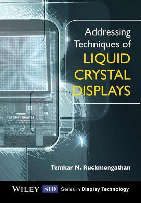Addressing Techniques of Liquid Crystal Displays  by  Temkar N Ruckmongathan