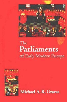 Parliaments of Early Modern Europe: 1400 - 1700  by  M A Graves