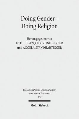 Doing Gender - Doing Religion: Fallstudien Zur Intersektionalitat Im Fruhen Judentum, Christentum Und Islam  by  Ute E Eisen