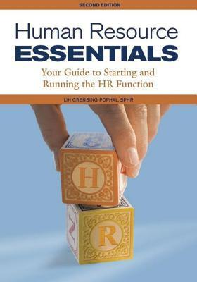 Human Resource Essentials: Your Guide to Starting and Running the HR Function Lin Grensing-Pophal