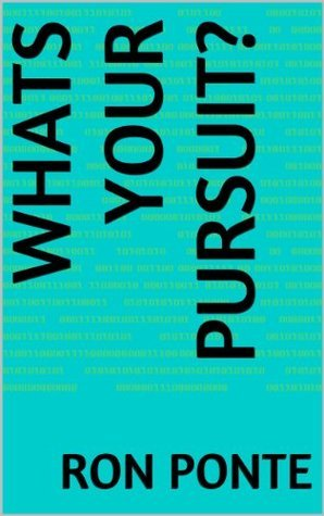 Whats Your Pursuit? (THE PURSUIT SERIES Book 1) Ron Ponte