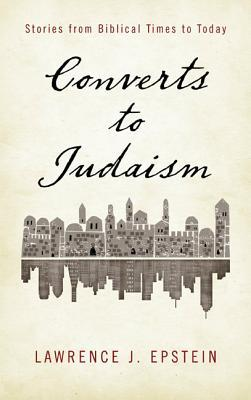 Converts to Judaism: Stories from Biblical Times to Today  by  Lawrence J Epstein