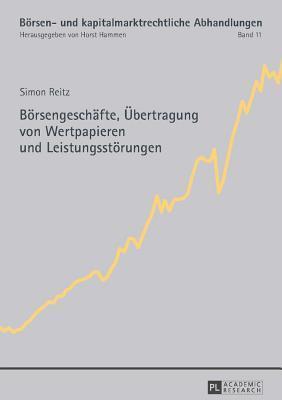 Borsengeschafte, Ubertragung Von Wertpapieren Und Leistungsstorungen  by  Simon Reitz