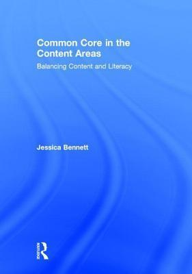 Common Core in the Content Areas: Balancing Content and Literacy  by  Jessica Bennett