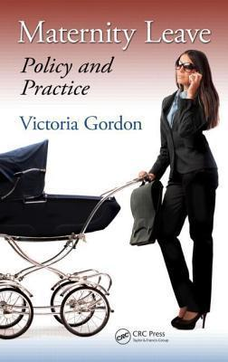 Maternity Leave: Policy and Practice  by  Victoria Gordon