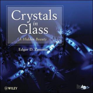 Crystals in Glass: A Hidden Beauty E D Zanotto