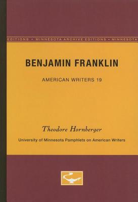 Benjamin Franklin - American Writers 19: University of Minnesota Pamphlets on American Writers  by  Theodore Hornberger