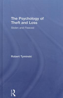 Psychology of Theft and Loss: Stolen and Fleeced  by  Robert Tyminski