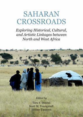 Saharan Crossroads: Exploring Historical, Cultural, and Artistic Linkages Between North and West Africa Tara F Deubel