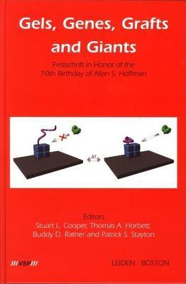 Gels, Genes, Grafts and Giants: Festschrift on the Occasion of the 70th Birthday of Allan S. Hoffman  by  Stuart Cooper