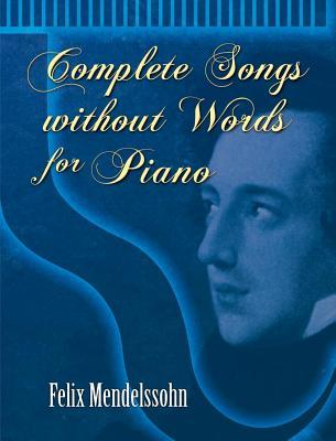 Complete Songs Without Words for Piano Felix Mendelssohn