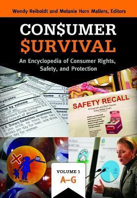Consumer Survival: An Encyclopedia of Consumer Rights, Safety, and Protection [2 Volumes]: An Encyclopedia of Consumer Rights, Safety, and Protection Wendy Reiboldt