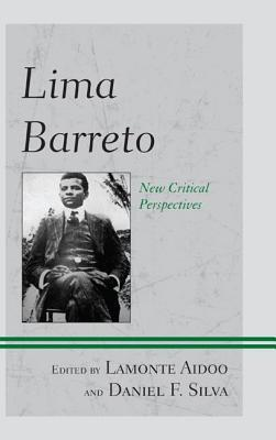 Lima Barreto: New Critical Perspectives  by  LaMonte Aidoo