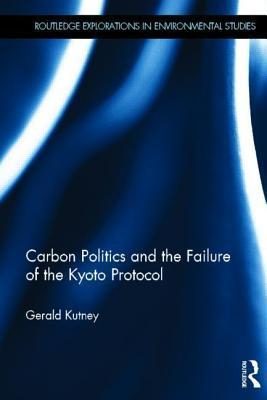 Carbon Politics and the Failure of the Kyoto Protocol  by  Gerald Kutney