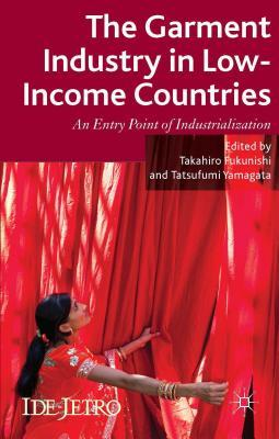 Garment Industry in Low-Income Countries: An Entry Point of Industrialization Takahiro Fukunishi