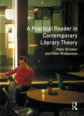 A Practical Reader in Contemporary Literary Theory Peter Brooker