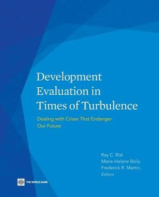 Development Evaluation in Times of Turbulence: Dealing with Crises That Endanger Our Future Marie-helene Boily
