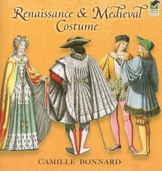 Renaissance and Medieval Costume  by  Camille Bonnard