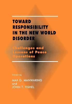 Toward Responsibility in the New World Disorder: Challenges and Lessons of Peace Operations John T. Fishel