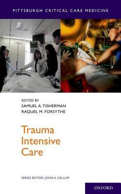 Trauma Intensive Care  by  Samuel A. Tisherman