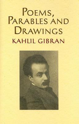 Poems, Parables and Drawings  by  Kahlil Gibran