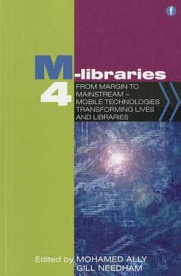 M-Libraries 4: From Margin to Mainstream - Mobile Technologies Transforming Lives and Libraries  by  Mohamed Ally