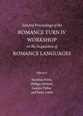 Selected Proceedings of the Romance Turn IV Workshop on the Acquisition of Romance Languages Laurie Tuller