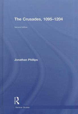The Crusades, 1095-1204 Jonathan Phillips
