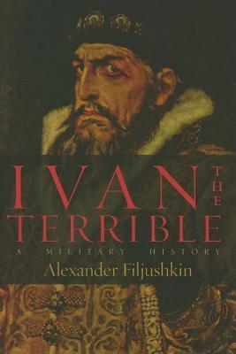 Ivan the Terrible: A Military History  by  Alexander Filjushkin