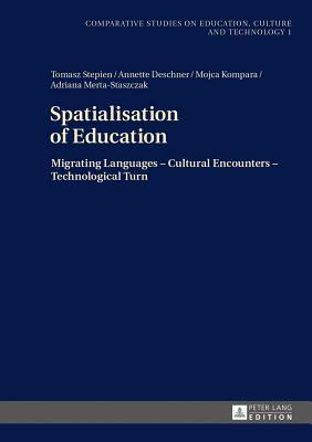 Spatialisation of Education: Migrating Languages - Cultural Encounters - Technological Turn  by  Tomasz Stepien