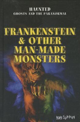 Frankenstein & Other Man-Made Monsters Bob Curran